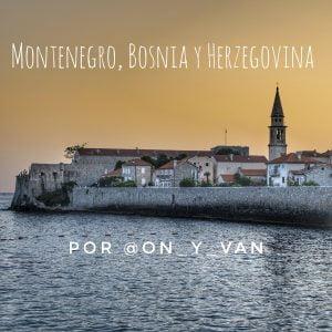 Ruta más allá de los Balcanes típicos: Montenegro, Bosnia y Herzegovina por @on_y_van
